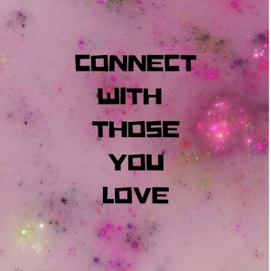 CONNECT WITH THOSEYOU LOVE